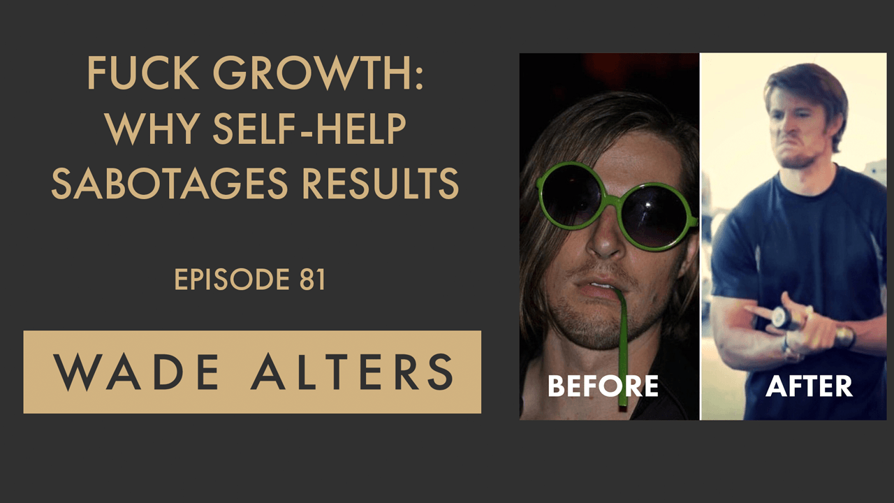 F*ck Growth: How Self-Help Sabotages Results